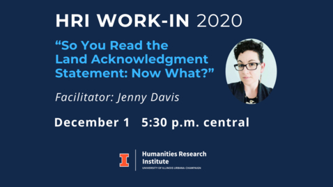 Thumbnail for entry HRI Work-In 2020: So You Read the Land Acknowledgment Statement: Now What?
