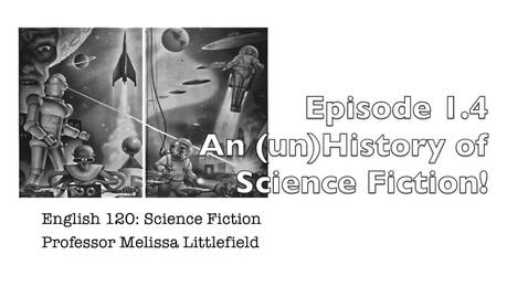 Thumbnail for entry E120 Episode 1.4: An Un-History of Science Fiction