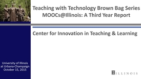 Thumbnail for entry MOOCs@Illinois: A Third Year Report