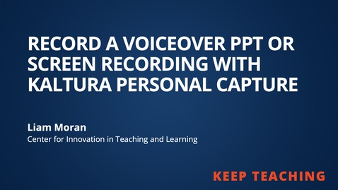 Thumbnail for entry Keep Teaching: Record a Voice Over PPT or Screen Recording Lecture with Kaltura Capture Space