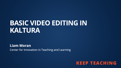Thumbnail for entry Keep Teaching: Basic Video Editing in Kaltura
