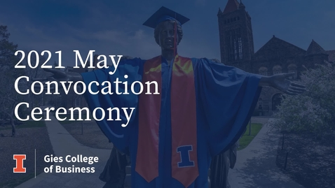 Thumbnail for entry Gies Business Convocation May 2021 – Online Programs Graduate Ceremony