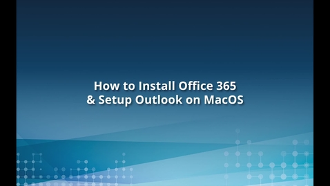 Thumbnail for entry Office 365 Installation & Email Setup on Mac OS