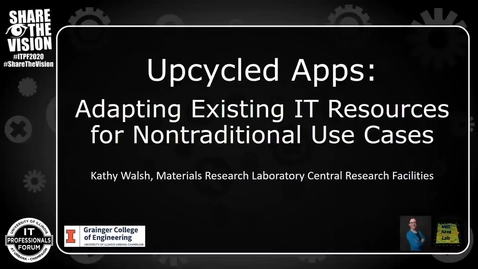 Thumbnail for entry Upcycled Apps: Adapting Existing IT Resources for Nontraditional Use Cases - Fall 2020 IT Pro Forum