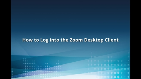 Thumbnail for entry How to Log into the Zoom Desktop Client