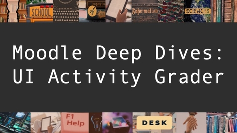 Thumbnail for entry Moodle Deep Dives - UI Activity Grader