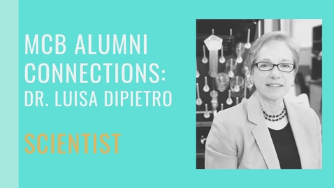 Thumbnail for entry MCB Alumni Connections - Dr. Luisa DiPietro - Scientist