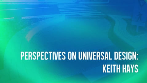 Thumbnail for entry Perspective on Universal Design - Keith Hays