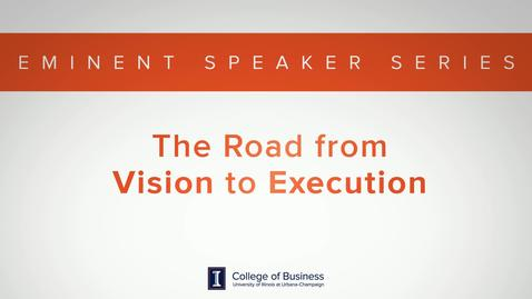 Thumbnail for entry Keith Bruce Eminent Speaker Series: The Road form Vision to Execution