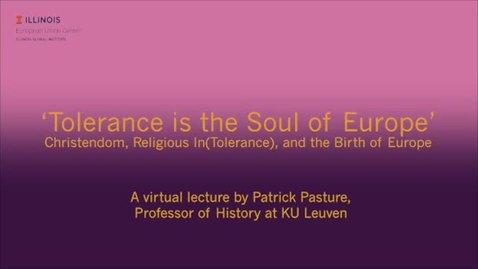 Thumbnail for entry 'Tolerance is the Soul of Europe': Christendom, Religious (In)Tolerance, and the Birth of Europe