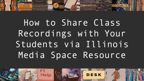 Thumbnail for entry How to Share Class Recordings (and other Media Space videos) with Your Students via Illinois Media Space Resource