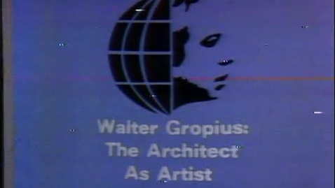 Thumbnail for entry Walter Gropius: the Architect as Artist - Audiovisual Records from Instructional Videotapes, Series 5/7/17