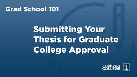 Thumbnail for entry Grad School 101: Thesis Deposit
