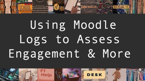 Thumbnail for entry Using Moodle Logs to Assess Engagement & More