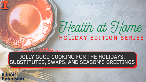 Thumbnail for entry Jolly Good Cooking For The Holidays-Substitutes, Swaps, and Seasons Greetings
