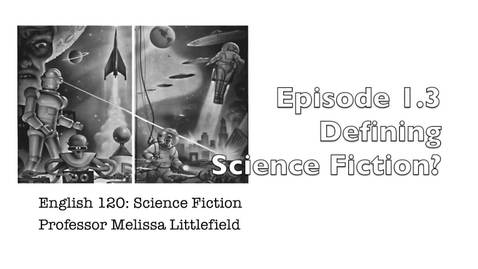 Thumbnail for entry E120 Episode 1.3: Defining Science Fiction??