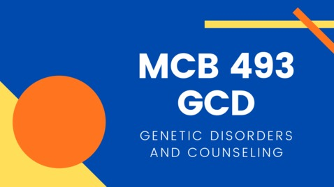 Thumbnail for entry MCB 493-GCD: Genetic Disorders and Counseling