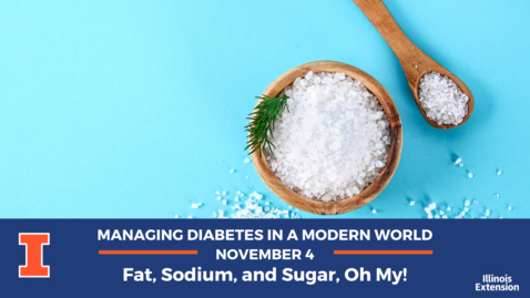 Thumbnail for entry Managing Diabetes in a Modern World: Fat, Sodium, and Sugar - Oh, My!