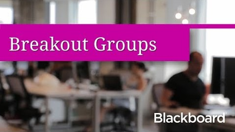 Thumbnail for entry Breakout Groups in Blackboard Collaborate with the Ultra Experience