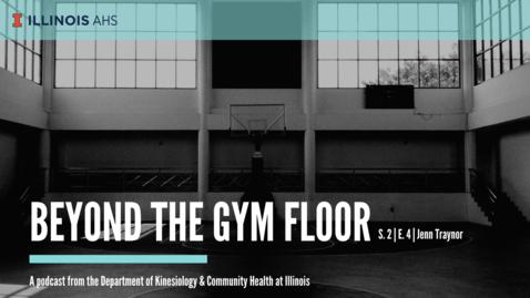 Thumbnail for entry Beyond the Gym Floor—Jenn Traynor