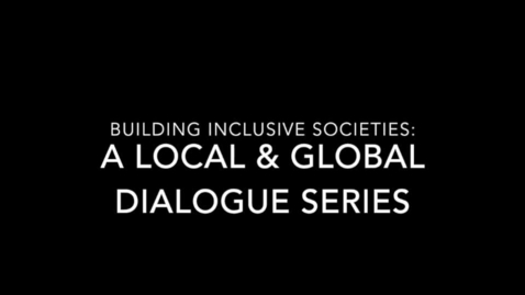 Thumbnail for entry Building Inclusive Societies:  A Local & Global Dialogue Series