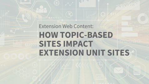 Thumbnail for entry EXT Comms: The Impact of Topic-based Websites for Extension Unit Sites