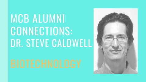 Thumbnail for entry MCB Alumni Connection - Steve Caldwell - Biotechnology