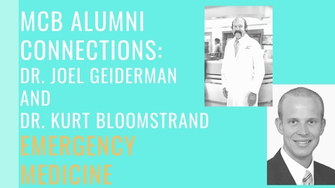Thumbnail for entry MCB Alumni Connections - Dr. Joel Geiderman and Dr. Kurt Bloomstrand - Emergency Medicine