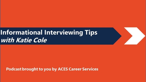 Thumbnail for entry Informational Interviewing Tips with Katie Cole