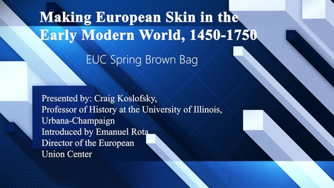Thumbnail for entry Making European Skin in the Early Modern World, 1450-1750 (EUC Spring Brown Bag Lecture Series)