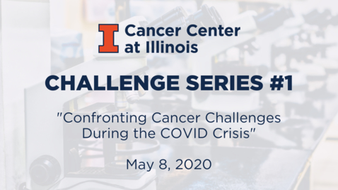 Thumbnail for entry CCIL Challenge Series #1: Confronting Cancer Challenges During the COVID Crisis