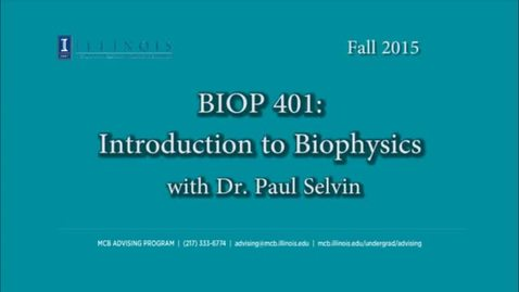 Thumbnail for entry BIOP 401 (PHYS 475)- Introduction to Biophysics, a Conversation with Dr. Paul Selvin