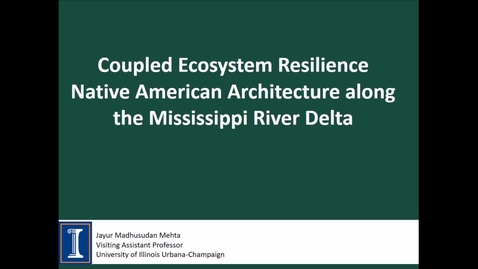 Thumbnail for entry NRES 500 Spring 2018 - Mehta - Coupled ecosystem resilience: Native American architecture along the Mississippi river delta