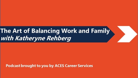 Thumbnail for entry The Art of Balancing Work and Family with Katheryne Rehberg