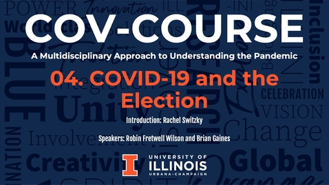 Thumbnail for entry 04. COVID-19 and the Election, COV-Course: A Multidisciplinary Approach to Understanding the Pandemic