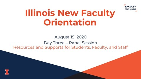 Thumbnail for entry 2020 Illinois New Faculty Orientation (INFO) - August 19, 2020 - Day Three - Resources and Supports for Students, Faculty, and Staff