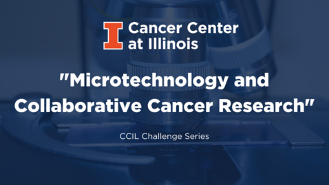 Thumbnail for entry Microtechnology and Collaborative Cancer Research
