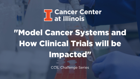 Thumbnail for entry Model Cancer Systems and How Clinical Trials will be impacted
