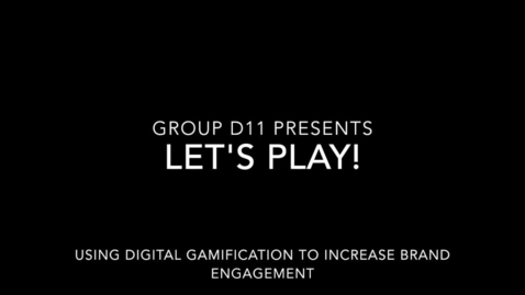 """Thumbnail for entry D11 Group Project- """"Let's Play! Using Gamification to Increase Brand Engagement"""""""