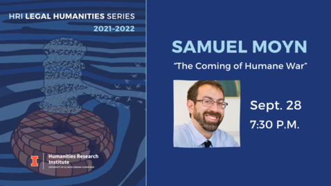 """Thumbnail for entry Legal Humanities Series: """"The Coming of Humane War""""   Samuel Moyn"""