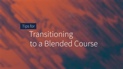 Thumbnail for entry Tips for Transitioning to Blended Course