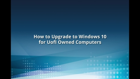 Thumbnail for entry How to Upgrade to Windows 10 for UOFI Owned Computers