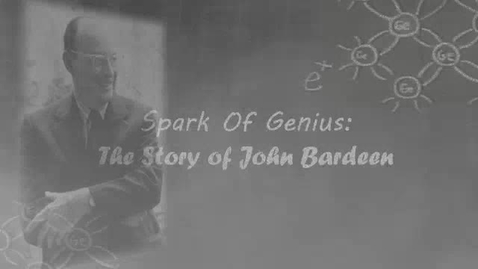 Thumbnail for entry Spark of Genius: The Story of John Bardeen