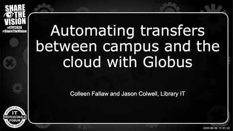 Thumbnail for entry 2D - Automating transfers between campus and the cloud with Globus - Colleen Fallaw - Spring 2020 IT Pro Forum