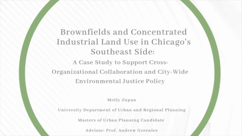 Thumbnail for entry Brownfields and Concentrated Industrial Land Use in Chicago's Southeast Side: A Case Study to Support Cross-Organzaitional Collaboration and City-Wide Environmental Justice Policy