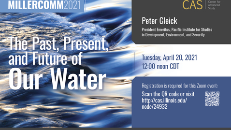 Thumbnail for entry Peter Gleick, Past, Present and Future of Our Water, MillerComm2021