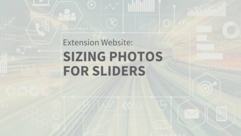 Thumbnail for entry EXT Comms: Sizing Informational Slider Photos