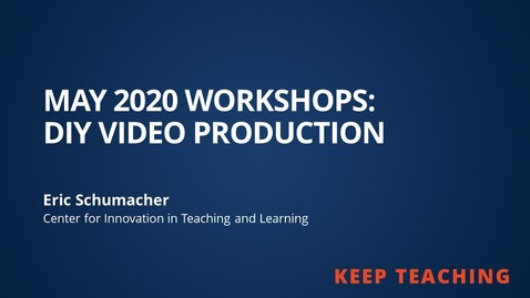 Thumbnail for entry DIY Video Production from May 2020 Workshops