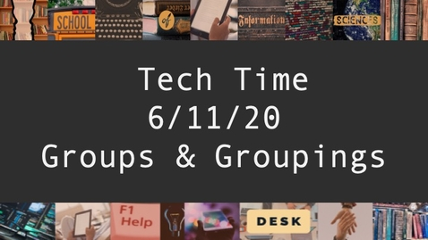 Thumbnail for entry Tech Time - June 11, 2020: Groups & Groupings