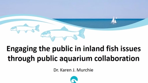 Thumbnail for entry NRES 500 Spring 2017 - Karen Murchie - Inland fish & public aquarium collaboration
